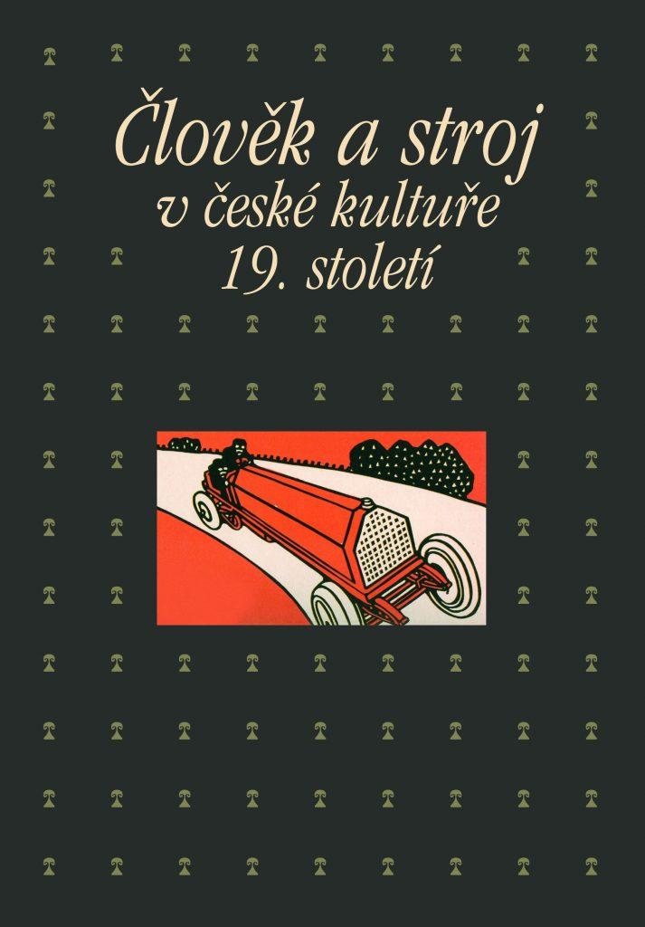Člověk a stroj v kultuře 19. století (Academia, Praha 2013)