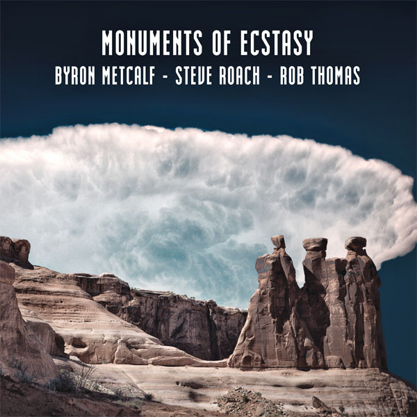 Byron Metcalf, Steve Roach & Rob Thomas: Monuments of Ecstasy  (CD, PRO313, Projekt, 2015)