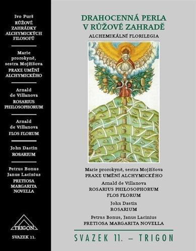 Drahocenná perla v růžové zahradě. Alchemikální florilegia (Trigon, Praha 2012)