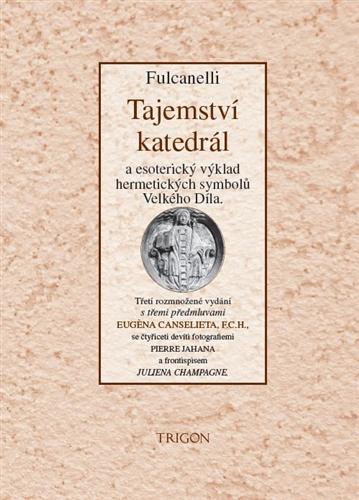 Fulcanelli: Tajemství katedrál a esoterický výklad hermetických symbolů Velkého Díla (Trigon, Praha 2013)