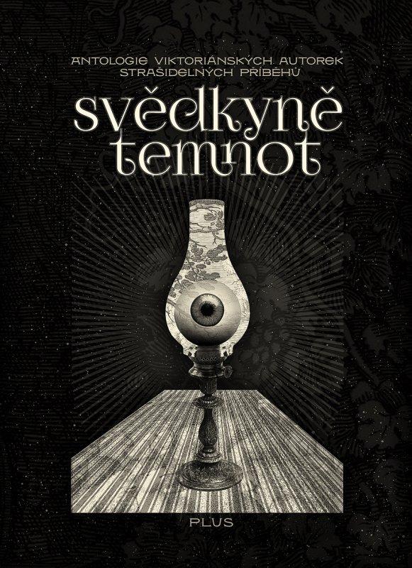Svědkyně temnot. Antologie viktoriánských autorek strašidelných příběhů (Plus, Praha 2014)