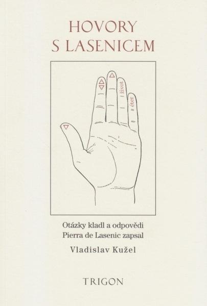 Vladislav Kužel: Hovory s Lasenicem. Otázky kladl a odpovědi Pierra de Lasenic zapsal Vladislav Kužel (Trigon, Praha 2015)