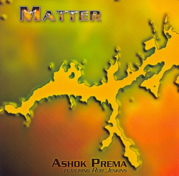 Ashok Prema, Rob Jenkins: Matter (CD, AD Music, AD52CD, 2005)