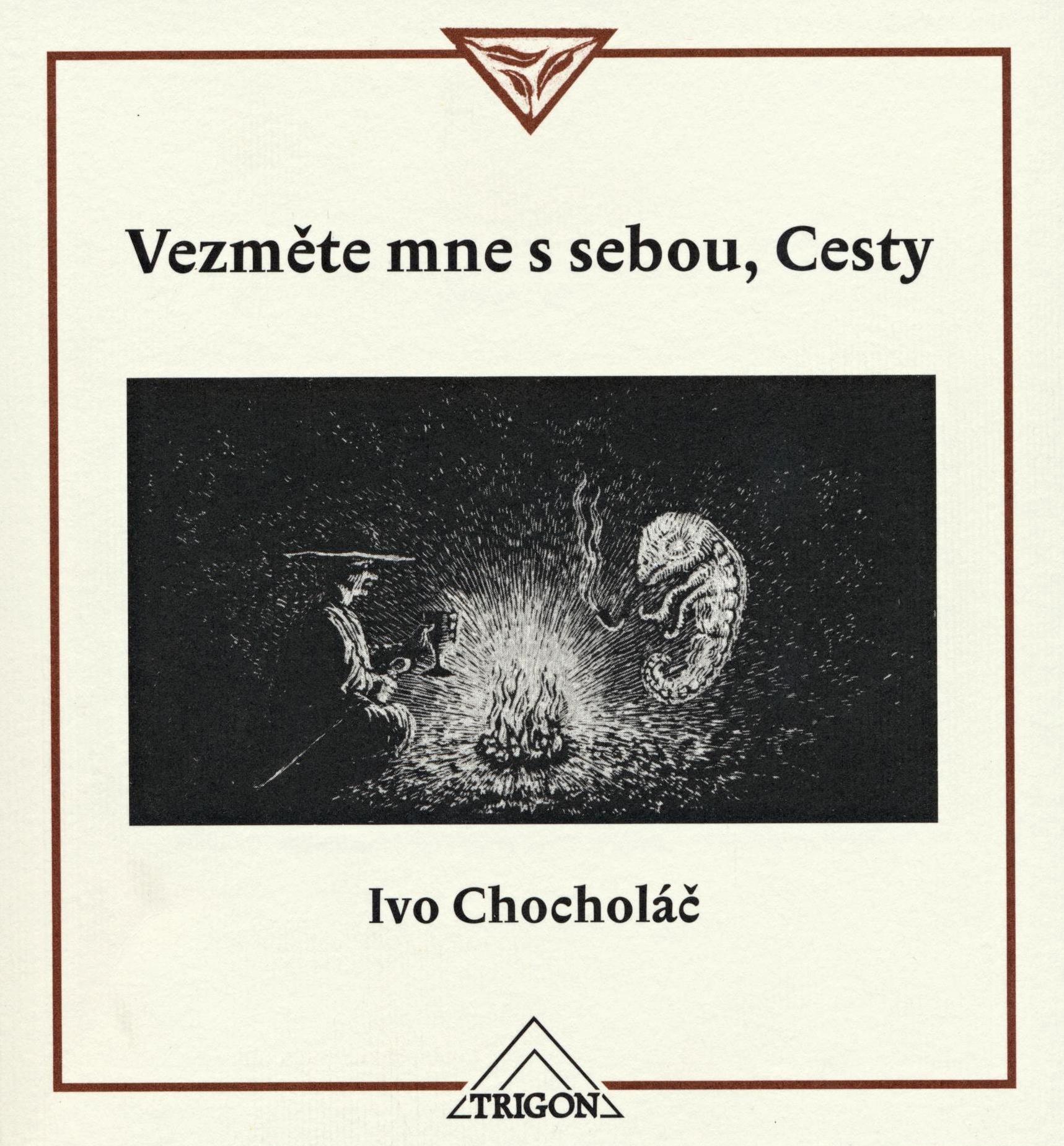 Ivo Chocholáč: Vezměte mne se sebou, Cesty (Trigon, Praha 2015)
