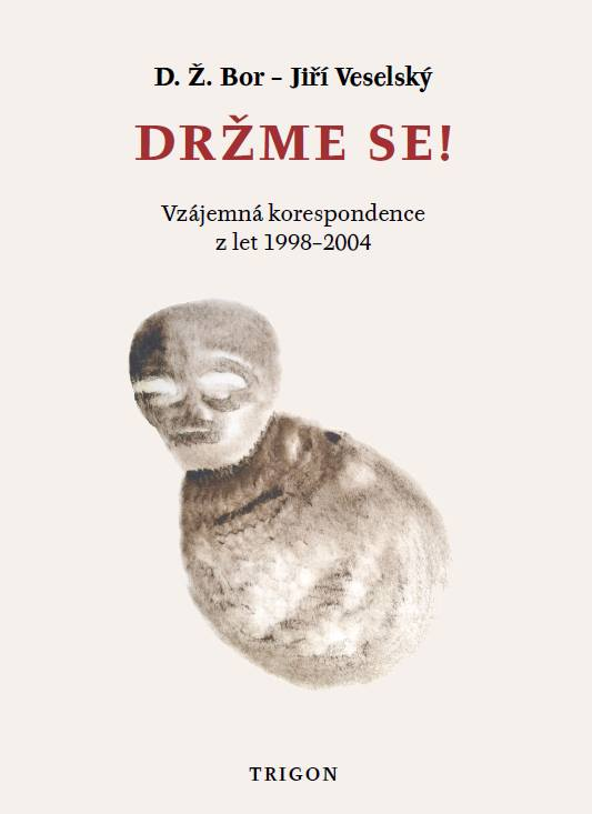 D. Ž. Bor, Jiří Veselský: Držme se! Vzájemná korespondence z let 1998-2004 (Trigon, Praha 2013)