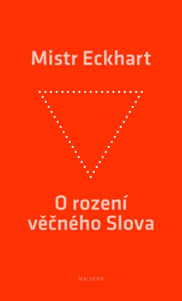 Mistr Eckhart: O rození věčného Slova. Křesťanská praxe rození Božího Syna (Malvern, Praha 2013)