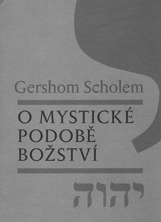 Gershom Scholem: O mystické podobě Božství (Malvern, Praha 2011)