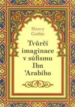 Henry Corbin: Tvůrčí imaginace v súfismu Ibn 'Arabího (Malvern, Praha 2010)