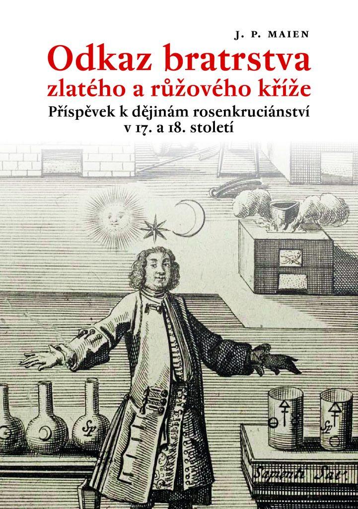 J. P. Maien: Odkaz bratrstva zlatého a růžového kříže. Příspěvek k dějinám rosenkruciánství v 17. a 18. století (Malvern, Praha 2013)