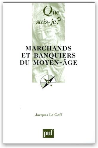Jacques Le Goff: Marchands et Banquiers du Moyen-Age