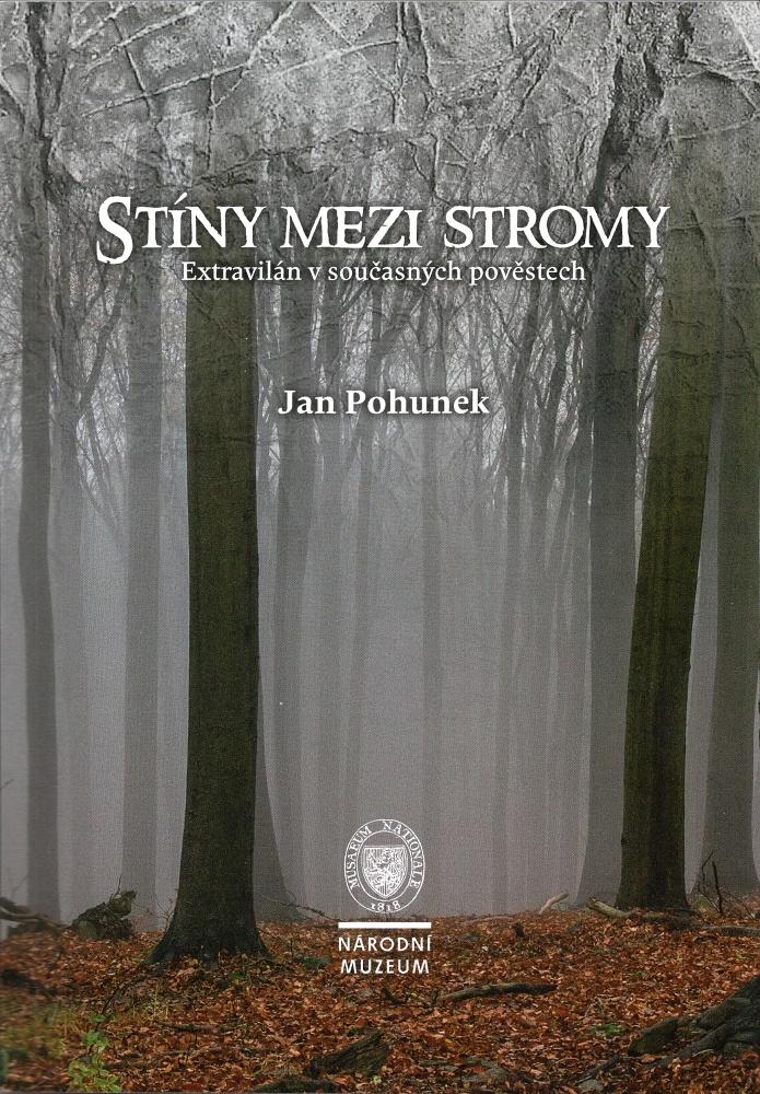 Jan Pohunek: Stíny mezi stromy: Extravilán v současných pověstech (Národní muzeum, Praha 2015)