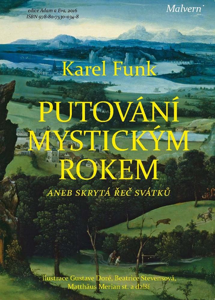 Karel Funk: Putování mystickým rokem aneb skrytá řeč svátků (Malvern, Praha 2016)