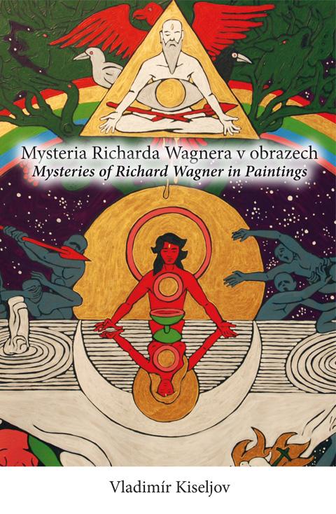 Vladimír Kiseljov: Mystéria Richarda Wagnera v obrazech (162 stran, Pavel Pražák – Nakladatelství Magda, Brno 2013)