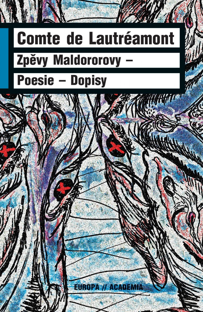 Comte de Lautréamont: Zpěvy Maldororovy. Poesie. Dopisy  (Academia, Praha 2013)