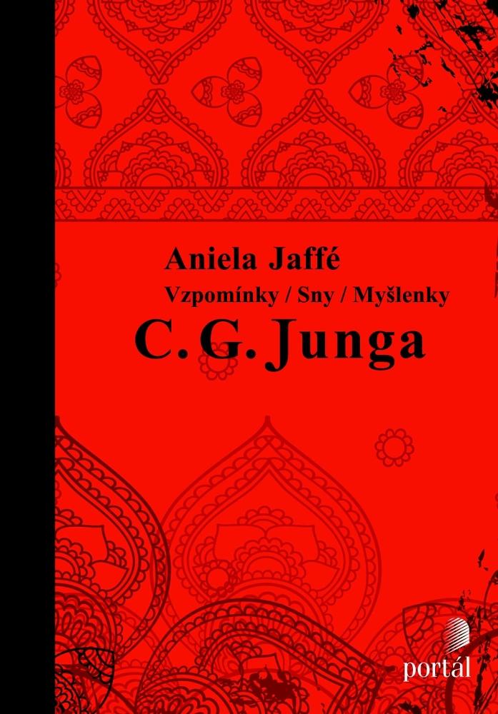 Aniela Jaffé: Vzpomínky / sny / myšlenky C. G. Junga (Portál, Praha 2015)