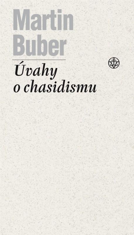 Martin Buber: Úvahy o chasidismu. Cesta člověka podle chasidského učení (Vyšehrad, Praha 2015)