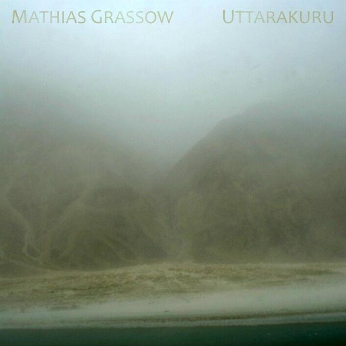 Mathias Grassow: Uttarakuru (2CD) (gterma013, gTerma, 2012)