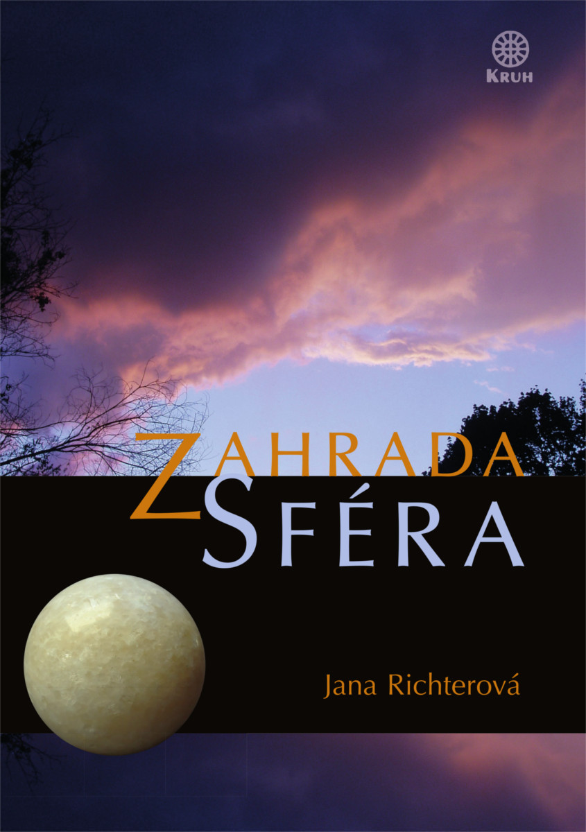 Jana Richterová: Zahrada. Sféra (Kruh, Heřmanovice 2013)