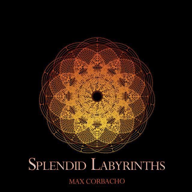 Max Corbacho: Splendid Labyrinths (CD, mc001, maxcorbacho.com, 2015)
