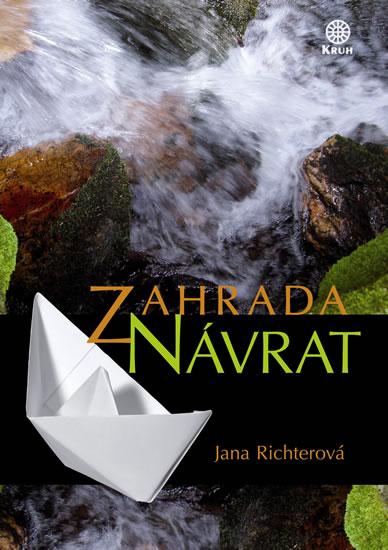 Jana Richterová: Zahrada. Návrat (Kruh, Heřmanovice 2015)