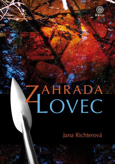 Jana Richterová: Zahrada. Lovec (Kruh, Heřmanovice 2014)